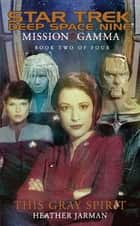 Mission Gamma Book Two: This Gray Spirit - Star Trek Deep Space Nine ebook by Heather Jarman