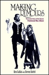 Making Rumours - The Inside Story of the Classic Fleetwood Mac Album ebook by Ken Caillat,Steve Stiefel