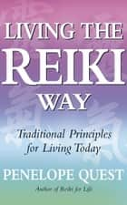 Living The Reiki Way - Traditional principles for living today ebook by