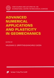 Advanced Numerical Applications and Plasticity in Geomechanics ebook by Vaughan D. Griffiths,Giancarlo Gioda