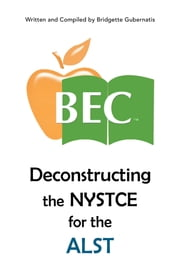 Deconstructing the NYSTCE for the ALST ebook by Bridgette Gubernatis