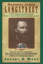 General James Longstreet ebook by Jeffry D. Wert