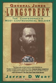 General James Longstreet - The Confederacy's Most Controversial Soldier ebook by Jeffry D. Wert