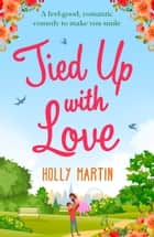 Tied Up With Love: A feel-good, romantic comedy to make you smile ebook by Holly Martin