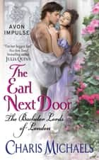 The Earl Next Door - The Bachelor Lords of London ebook by