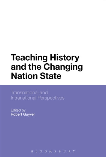 Teaching History and the Changing Nation State - Transnational and Intranational Perspectives ebook by