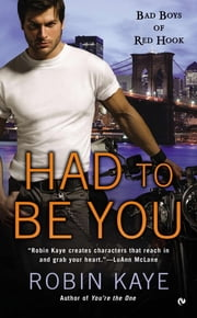 Had To Be You - Bad Boys of Red Hook ebook by Robin Kaye