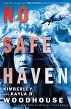 No Safe Haven ebook by Kimberley Woodhouse,Kayla Woodhouse