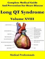 A Complete Medical Guide and Prevention For Heart Diseases Volume XVIII; Long QT Syndrome ebook by Medical Professionals