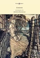 Undine - Illustrated by Arthur Rackham ebook by Friedrich de la Motte Fouqué