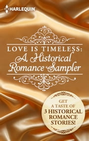 Love is Timeless: A Historical Romance Sampler - A Scandalous Proposal\The Widow and the Sheikh\Want Ad Wedding ebook by Kasey Michaels,Marguerite Kaye,Cheryl St.John