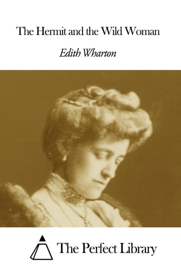 The Hermit and the Wild Woman ebook by Edith Wharton