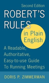 Robert's Rules in Plain English 2e - A Readable, Authoritative, Easy-to-Use Guide to Running Meetings ebook by Doris P. Zimmerman