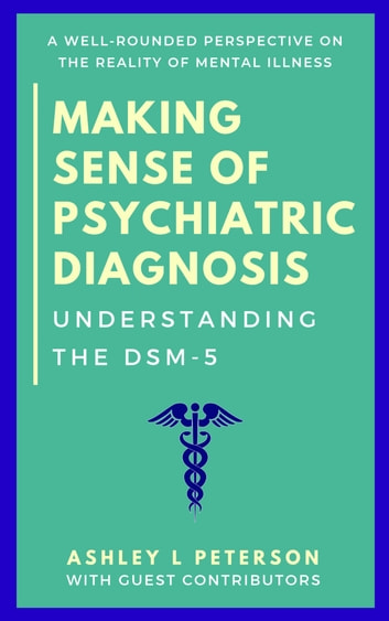 Making Sense of Psychiatric Diagnosis - Understanding the DSM-5 ebook by Ashley L Peterson