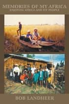Memories of my Africa - enjoying Africa and its people ebook by