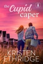 The Cupid Caper - A Sweet Story of Faith, Love, and Small-Town Holidays ebook by