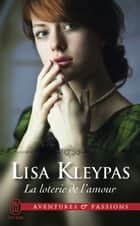 La loterie de l'amour eBook by Lisa Kleypas, Perrine Dulac