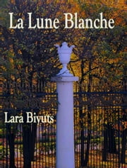 La Lune Blanche. Part One and Part Two ebook by Lara Biyuts