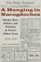 A Hanging in Nacogdoches ebook by Gary B. Borders
