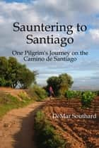 Sauntering to Santiago ebook by DeMar Southard