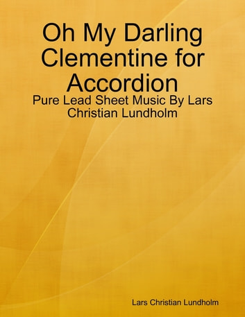 Oh My Darling Clementine for Accordion - Pure Lead Sheet Music By Lars Christian Lundholm ebook by Lars Christian Lundholm