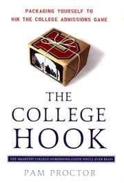The College Hook: Packaging Yourself To Win The College Admissions Game ebook by Pam Proctor
