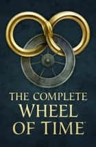 The Complete Wheel of Time ebook by Brandon Sanderson, Robert Jordan
