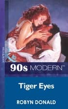 Tiger Eyes (Mills & Boon Vintage 90s Modern) ebook by Robyn Donald