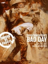 Zombies vs. Robots: Throckmorton's Bad Day ebook by Mamatas, Nick; Wood, Ashley; Ryall, Chris