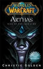 World of Warcraft: Arthas ebook by Christie Golden