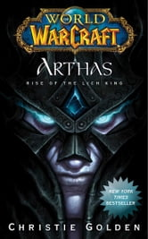 World of Warcraft: Arthas - Rise of the Lich King ebook by Christie Golden