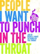 Just a Few People I Want to Punch in the Throat (Vol #4) - Just a Few People I Want to Punch in the Throat, #4 ebook by Jen Mann