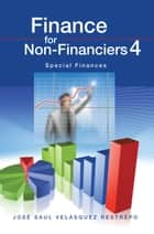 Finance for Non-Financiers 4 - Special Finances ebook by José Saul Velásquez Restrepo