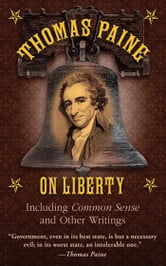 Thomas Paine on Liberty - Including Common Sense and Other Writings ebook by Thomas Paine