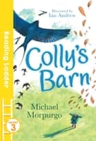 Colly's Barn ebook by Michael Morpurgo, Ian Andrew