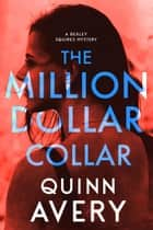 The Million Dollar Collar - Bexley Squires Mystery, #2 ebook by Quinn Avery