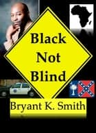 Black Not Blind ebook by Bryant K. Smith