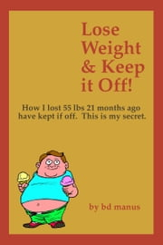 Lose Weight and Keep It Off! ebook by BD Manus