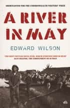 A River in May ebook by Edward Wilson