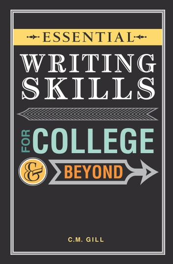 Essential Writing Skills for College and Beyond ebook by Charlene Gill