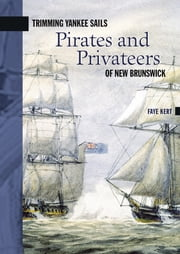 Trimming Yankee Sails - Pirates and Privateers of New Brunswick ebook by Faye Kert