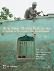Safer Homes, Stronger Communities: A Handbook for Reconstructing After Natural Disasters ebook by Jha, Abhas K.