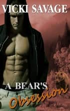 A Bear's Obsession ebook by Vicki Savage