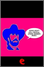 Guns don't kill people, Chuck Norris does. ebook by AA. VV.