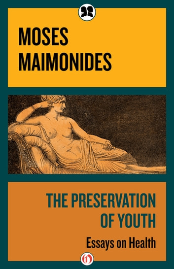 The Preservation of Youth - Essays on Health ebook by Moses Maimonides
