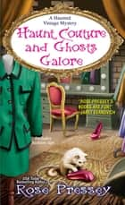 Haunt Couture and Ghosts Galore eBook by Rose Pressey