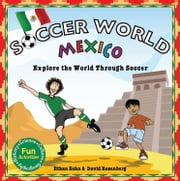 Soccer World Mexico - Exploring the World Through Soccer ebook by Ethan Zohn,David Rosenberg,Shawn Braley