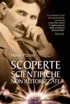Scoperte scientifiche non autorizzate ebook by Marco Pizzuti