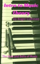 Intro to Music Theory: The Nuts and Bolts of Music ebook by Roger Coleman