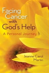 Facing Cancer With God's Help ebook by Martin, Jeanne Carol
